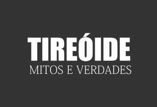 tireoide mitos e verdades